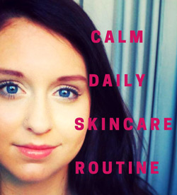 CALM Daily Skin Care Routine
